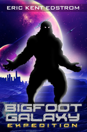 Bigfoot Galaxy: Expedition 電子書籍 by Eric Kent Edstrom
