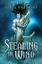 Stealing the Wind ebook by Shira Anthony