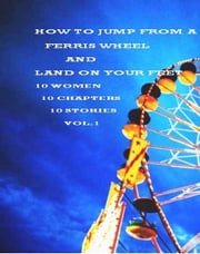 How to Jump From a Ferris Wheel and Land on Your Feet ebook by Jacobs, Miriam, L.