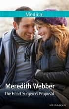 The Heart Surgeon's Proposal ebook by Meredith Webber