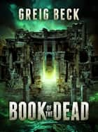 Book of the Dead: A Matt Kearns Novel 2 ebook by Greig Beck