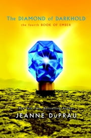 The Diamond of Darkhold - The Fourth Book of Ember ebook by Jeanne DuPrau