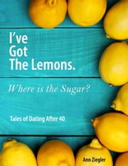 I've Got the Lemons. Where is the Sugar? ebook by Ann Ziegler