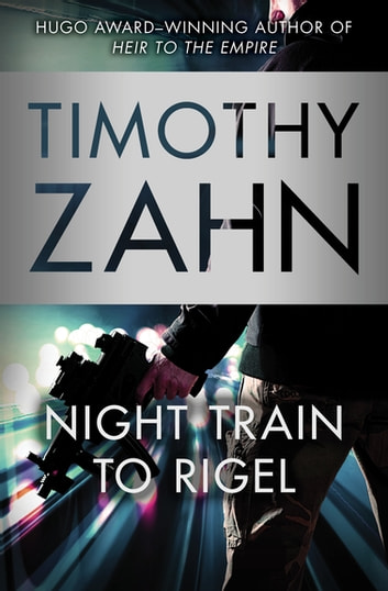 Night Train to Rigel eBook by Timothy Zahn