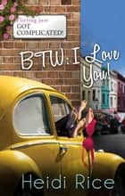 Btw - I Love You - 3 Book Box Set ebook by Heidi Rice