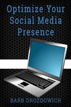 How to Optimize Your Social Media Presence ebook by Barb Drozdowich
