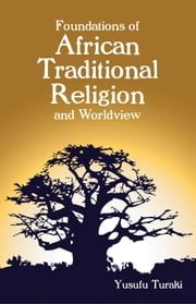 Foundations of African Traditional Religion and Worldview ebook by Yusufu Turaki