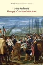 Lineages of the Absolutist State ebook by Perry Anderson