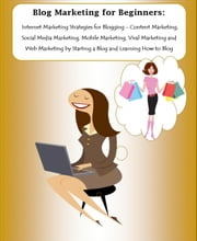 Blog Marketing for Beginners - Internet Marketing Strategies for Blogging ebook by Marissa Harper