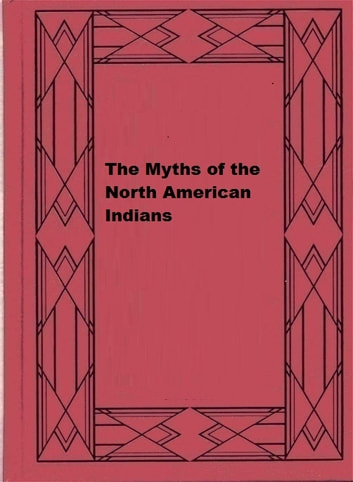 The Myths of the North American Indians ebook by Lewis Spence