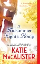 A Midsummer Night's Romp - A Matchmaker in Wonderland Romance ebook by Katie Macalister
