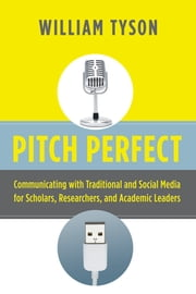 Pitch Perfect - Communicating with Traditional and Social Media for Scholars, Researchers, and Academic Leaders ebook by William Tyson,Robert Zemsky