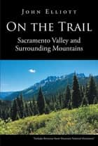 On the Trail - Sacramento Valley and Surrounding Mountains ebook by John Elliott