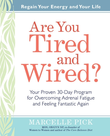 Are You Tired and Wired? - Your Proven 30-Day Program for Overcoming Adrenal Fatigue and Feeling Fantastic Again ebook by Marcelle Pick