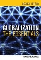 Globalization - The Essentials ebook by George Ritzer