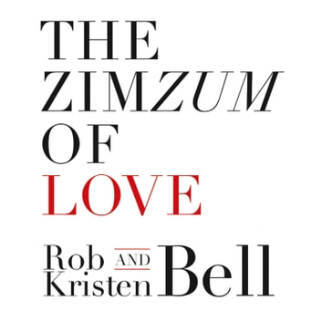 The ZimZum of Love: A New Way To Understand Marriage audiobook by Rob Bell,Kristen Bell