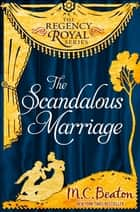 The Scandalous Marriage - Regency Royal 20 ebook by M.C. Beaton