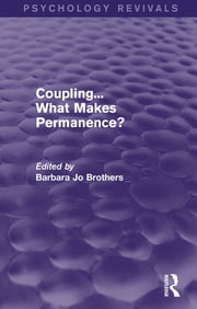 Coupling... What Makes Permanence? (Psychology Revivals) ebook by Barbara Jo Brothers