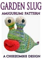 Garden Slug Amigurumi Knitting Pattern ebook by cheezombie