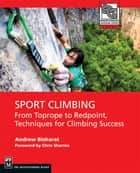Sport Climbing - From Toprope to Redpoint, Techniques for Climbing Success ebook by