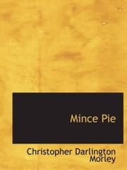 Mince Pie ebook by Christopher Darlington Morley