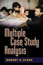 Multiple Case Study Analysis ebook by Robert E. Stake, PhD