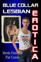 Blue Collar Lesbian Erotica ebook by Verda Foster, Pat Cronin, Patty Schramm
