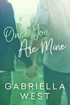 Once You Are Mine ebook by Gabriella West