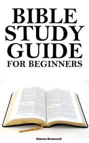 Bible Study Guide for Beginners ebook by Simon Kennard