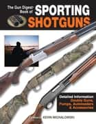 The Gun Digest Book of Sporting Shotguns ebook by Kevin Michalowski
