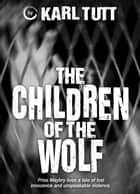 The Children of the Wolf ebook by Karl Tutt