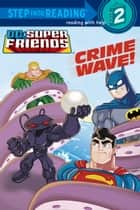 Crime Wave (DC Super Friends) ebook by Billy Wrecks, Dan Schoening