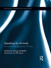 Speaking for Animals - Animal Autobiographical Writing ebook by Margo DeMello