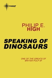 Speaking of Dinosaurs ebook by Philip E. High