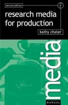 Research for Media Production ebook by Kathy Chater