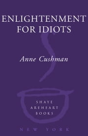 Enlightenment for Idiots - A Novel ebook by Anne Cushman