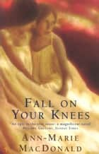 Fall On Your Knees ebook by Ann-Marie MacDonald