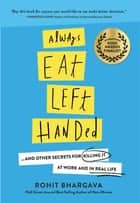 Always Eat Left Handed - 15 Surprising Secrets For Killing It At Work And In Real Life ebook by Rohit Bhargava