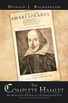 The Complete Hamlet - An Annotated Edition of the Shakespeare Play ebook by Donald J. Richardson