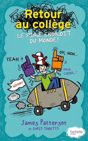 Retour au collège, le pire endroit du monde ebook by James Patterson,Chris Tebbetts