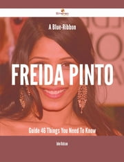A Blue-Ribbon Freida Pinto Guide - 46 Things You Need To Know ebook by John Dickson