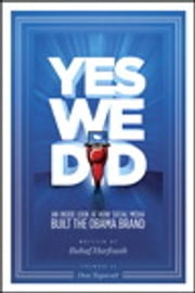 Yes We Did! An inside look at how social media built the Obama brand ebook by Rahaf Harfoush