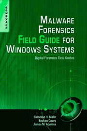Malware Forensics Field Guide for Windows Systems - Digital Forensics Field Guides ebook by Cameron H. Malin,Eoghan Casey,James M. Aquilina