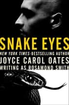Snake Eyes ebook by Joyce Carol Oates