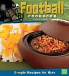 A Football Cookbook - Simple Recipes for Kids ebook by Sarah L. Schuette