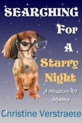 Searching for a Starry Night, A Miniature Art Mystery ebook by C. A. (Christine) Verstraete