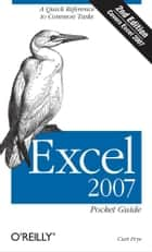 Excel 2007 Pocket Guide - A Quick Reference to Common Tasks ebook by Curtis D. Frye