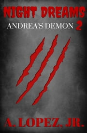 Andrea's Demon - Night Dreams #2 ebook by A. Lopez, Jr.
