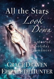 All the Stars Look Down: A Duo of Christmas Romances ebook by Elizabeth Hunter,Grace Draven