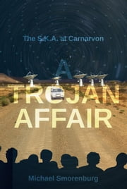 A TROJAN AFFAIR - The S.K.A. at Carnarvon ebook by Michael Smorenburg